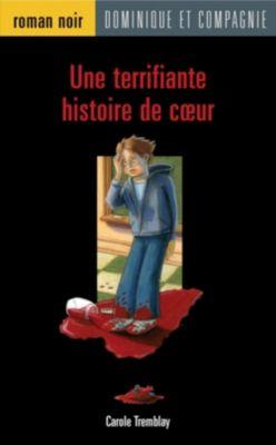 Roman noir - Niveau 3 (dès 10 ans): Une terrifiante histoire de cœur, Carole Tremblay