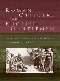 Roman Officers and English Gentlemen, Richard Hingley