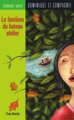 Roman vert: Le fantôme du bateau atelier, Yvon Brochu