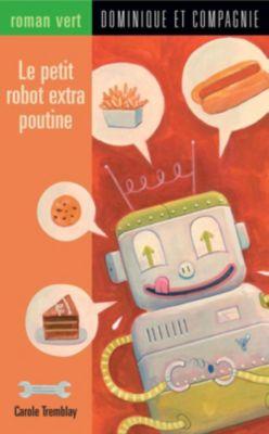 Roman vert: Le petit robot extra poutine, Carole Tremblay
