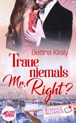 Romance Alliance Love Shots: Traue niemals Mr. Right (Chick Lit, Liebe), Bettina Kiraly