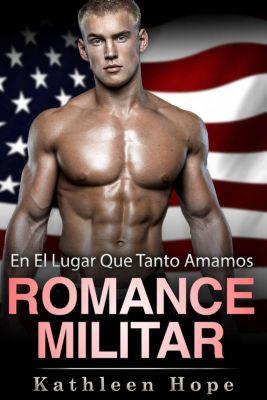 Romance militar: En el lugar que tanto amamos, Kathleen Hope