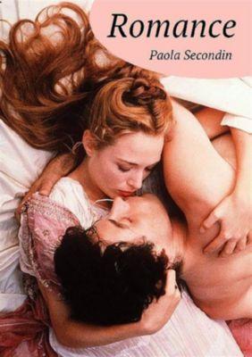 Romance - Raccolta di romanzi e racconti d'amore, Paola Secondin