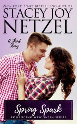 Romancing Wisconsin: Spring Spark (Romancing Wisconsin, #12), Stacey Joy Netzel