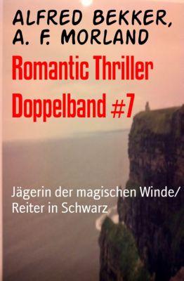 Romantic Thriller Doppelband #7, Alfred Bekker, A. F. Morland