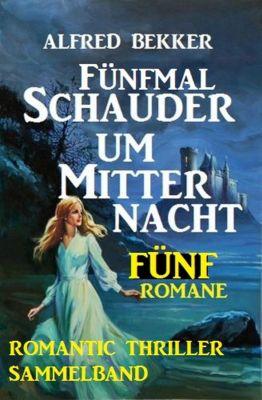 Romantic Thriller Sammelband: Fünfmal Schauder um Mitternacht - Fünf Romane, Alfred Bekker