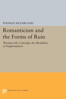 Romanticism and the Forms of Ruin, Thomas Mcfarland