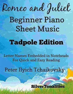 Romeo and Juliet Beginner Piano Sheet Music Tadpole Edition, SilverTonalities, Peter Ilyich Tchaikovsky