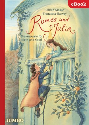 Romeo und Julia. Shakespeare für Klein und Gross, Ulrich Maske, Franzsika Harvey