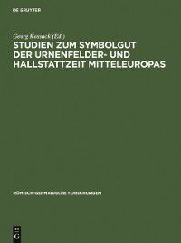 Romisch-Germanische Forschungen: Studien zum Symbolgut der Urnenfelder- und Hallstattzeit Mitteleuropas, Georg Kossack