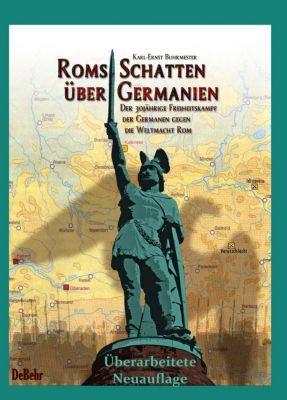 Roms Schatten über Germanien. Der 30-jährige Freiheitskampf der Germanen gegen die Weltmacht Rom - Karl-Ernst Buhrmester pdf epub