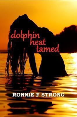 Ronnie F Strong.: Dolphin Heat Tamed, Ronnie F Strong