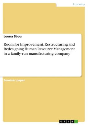 Room for Improvement. Restructuring and Redesigning Human Resource Management in a family-run manufacturing company, Louna Sbou
