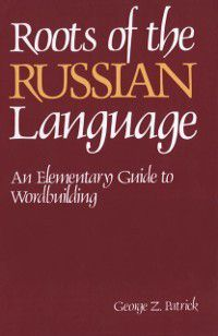 Roots of the Russian Language, George Patrick