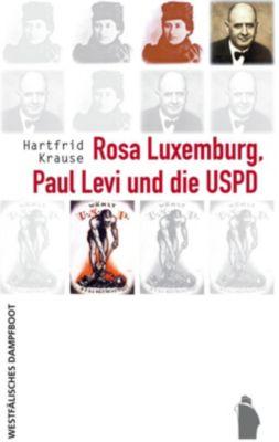 Rosa Luxemburg, Paul Levi und die USPD - Hartfrid Krause |