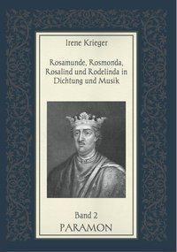 Rosamunde, Rosmonda, Rosalind und Rodelinda in Dichtung und Musik, Irene Krieger