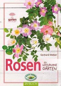 Rosen für naturnahe Gärten - Gerhard Weber |