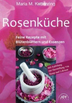 Rosenküche - Maria M. Kettenring |