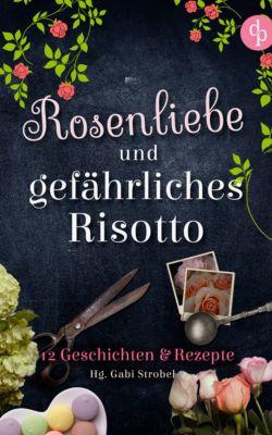 Rosenliebe und gefährliches Risotto, Gabi Strobel