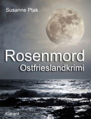 Rosenmord - Ostfrieslandkrimi. Spannender Roman mit Lokalkolorit für Ostfriesland Fans!, Susanne Ptak