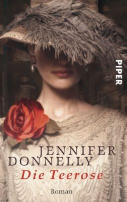 Rosentrilogie Band 1: Die Teerose, Jennifer Donnelly