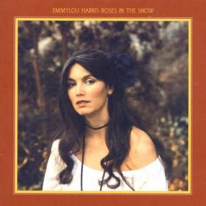 Roses In The Snow (Expanded & Remastered), Emmylou Harris