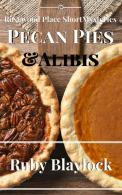 Rosewood Place Mysteries: Pecan Pies & Alibis (Rosewood Place Mysteries, #4), Ruby Blaylock