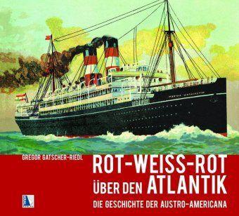 Rot-weiß-rot über den Atlantik - Gregor Gatscher-Riedl  