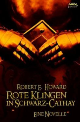 ROTE KLINGEN IN SCHWARZ-CATHAY - Robert E. Howard |