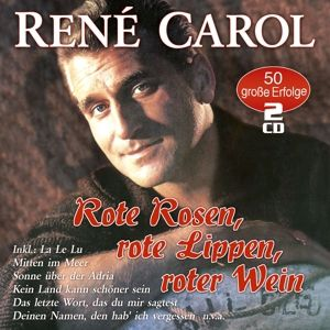 Rote Rosen,Rote Lippen,Roter Wein-50 Erfolge, Rene Carol