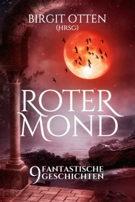 Roter Mond - 9 fantastische Geschichten, Birgit Otten