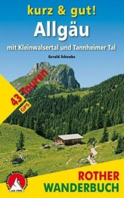 Rother Wanderbuch Kurz & gut! Allgäu mit Kleinwalsertal und Tannheimer Tal - Gerald Schwabe |