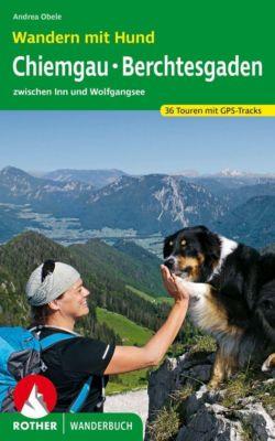 Rother Wanderbuch Wandern mit Hund Chiemgau - Berchtesgaden - Andrea Obele |