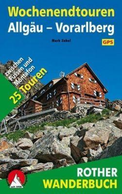 Rother Wanderbuch Wochenendtouren Allgäu, Vorarlberg - Mark Zahel |