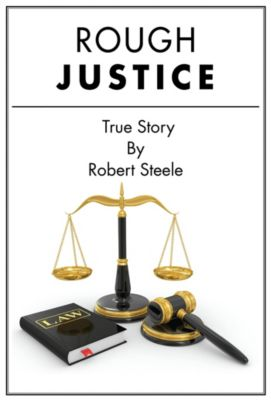 Rough Justice - A True Story, Robert Steele