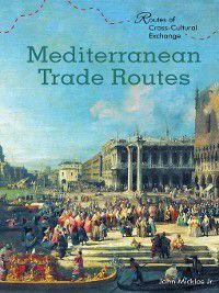 Routes of Cross-Cultural Exchange: Mediterranean Trade Routes, John Micklos