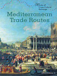 Routes of Cross-Cultural Exchange: Mediterranean Trade Routes, John Micklos