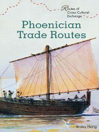 Routes of Cross-Cultural Exchange: Phoenician Trade Routes, Bridey Heing