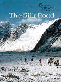 Routes of Cross-Cultural Exchange: The Silk Road, Derek L. Miller