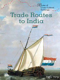 Routes of Cross-Cultural Exchange: Trade Routes to India, Bridey Heing