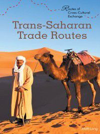 Routes of Cross-Cultural Exchange: Trans-Saharan Trade Routes, Matt Lang