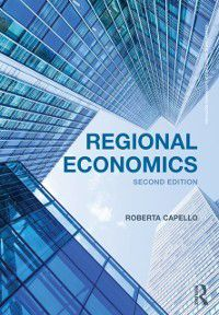 Routledge Advanced Texts in Economics and Finance: Regional Economics, Roberta Capello