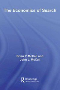Routledge Advances in Experimental and Computable Economics: Economics of Search, Brian McCall, John McCall