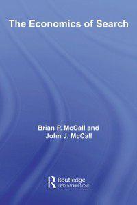 Routledge Advances in Experimental and Computable Economics: Economics of Search, Brian McCall, John McCall