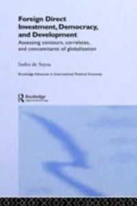Routledge Advances in International Political Economy: Foreign Direct Investment, Democracy and Development, Indra de Soysa