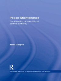 Routledge Advances in International Relations and Global Politics: Peace Maintenance, Jarat Chopra