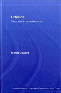 Routledge Advances in International Relations and Global Politics: Urbicide, Martin Coward