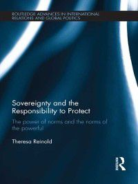 Routledge Advances in International Relations and Global Politics: Sovereignty and the Responsibility to Protect, Theresa Reinold