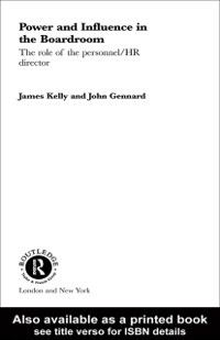 Routledge Advances in Management and Business Studies: Power and Influence in the Boardroom, James Kelly, John Gennard