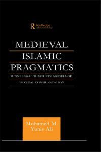 Routledge Arabic Linguistics Series: Medieval Islamic Pragmatics, Muhammad M. Yunis Ali